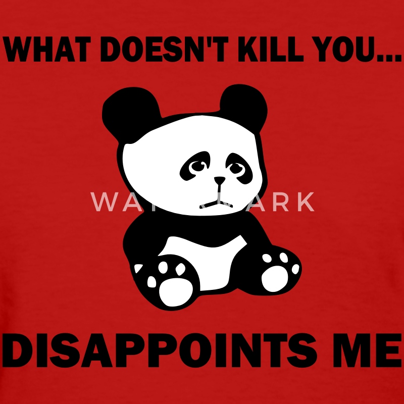 What doesn't kill you...disappoints me - Women's T-Shirt