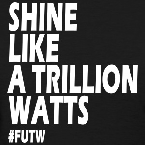 Shine Like a Trillion Watts, FUTW Women's T-Shirts - Women's T-Shirt