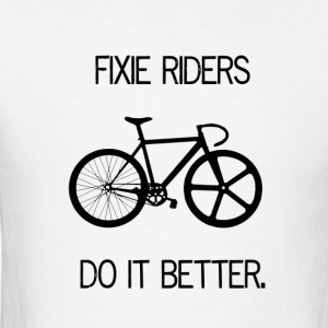 Fixie Riders Do It Better - Men's T-Shirt