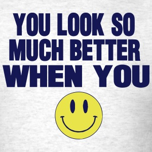 YOU LOOK SO MUCH BETTER WHEN YOU SMILE T-Shirts - Men's T-Shirt