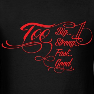 Too Big, Too Strong, Too Fast, Too Good T-Shirts - Men's T-Shirt