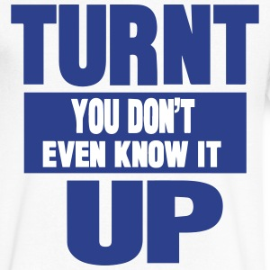 TURNT UP YOU DON'T EVEN KNOW IT T-Shirts - Men's V-Neck T-Shirt by Canvas