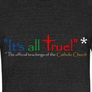 It's all True! T-Shirts - Unisex Tri-Blend T-Shirt by American Apparel