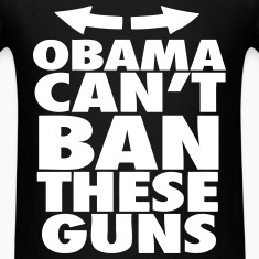 Obama Can't Ban These Guns T-Shirts
