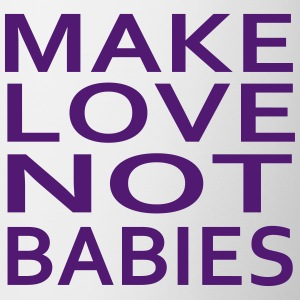make love not babies Bottles & Mugs - Coffee/Tea Mug