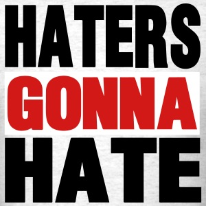 HATERS GONNA HATE - Men's T-Shirt