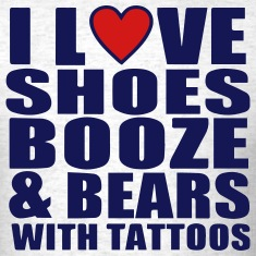 I LOVE SHOES BOOZE AND BEARS WITH TATTOOS T-Shirts
