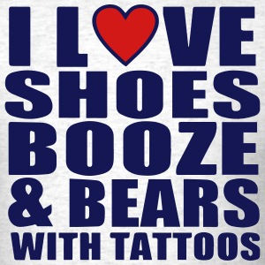 I LOVE SHOES BOOZE AND BEARS WITH TATTOOS T-Shirts - Men's T-Shirt