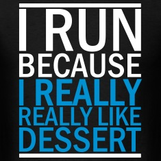 I Run Because I Really Really Like Dessert T-Shirts