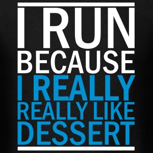 I Run Because I Really Really Like Dessert T-Shirts - Men's T-Shirt