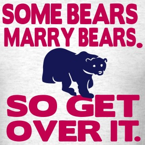 SOME BEARS MARRY BEARS SO GET OVER IT. - Men's T-Shirt