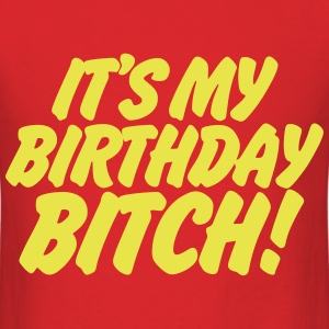 It's My Birthday Bitch T-Shirts - Men's T-Shirt