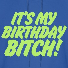 It's My Birthday Bitch Hoodies