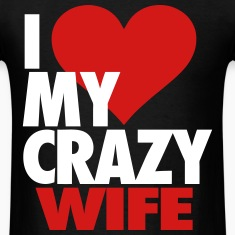 I Love My Crazy Wife T-Shirts