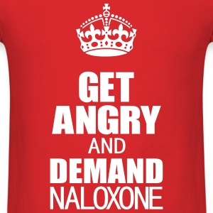 Get Angry and Demand Naloxone T-Shirts - Men's T-Shirt