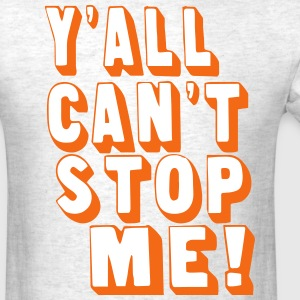 Y'ALL CAN'T STOP ME - Men's T-Shirt