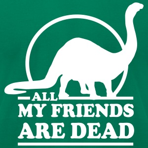 Dinosaur. All My Friends Are Dead T-Shirts - Men's T-Shirt by American Apparel