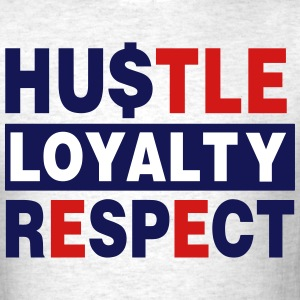 HUSTLE.LOYALTY.RESPECT. T-Shirts - Men's T-Shirt