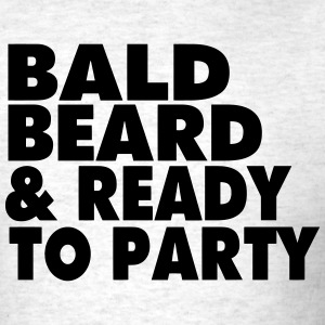 BALD BEARD & READY TO PARTY T-Shirts - Men's T-Shirt