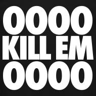 Design ~ OOOO Kill Em OOOO Long Sleeve Shirts