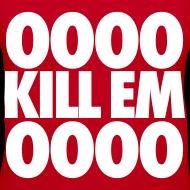 Design ~ OOOO Kill Em OOOO Women's T-Shirts