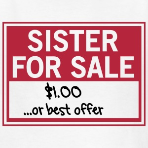 Sister for Sale. Best Offer Kids' Shirts - Kids' T-Shirt