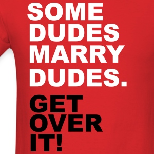 Some Dudes Marry Dudes. Get Over It! T-Shirts - Men's T-Shirt