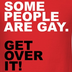Some People Are Gay. Get Over It! T-Shirts