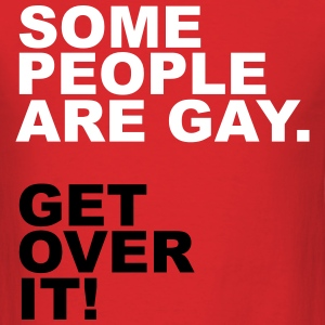 Some People Are Gay. Get Over It! T-Shirts - Men's T-Shirt