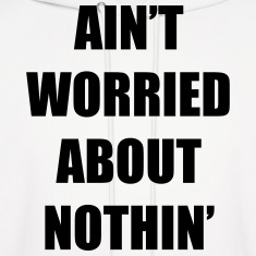 Ain't Worried About Nothin Rap Design Hoodies