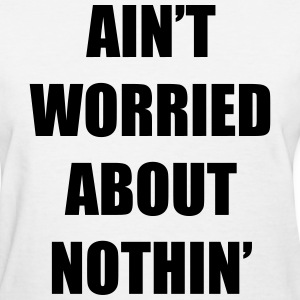 Ain't Worried About Nothin Rap Design Women's T-Shirts - Women's T-Shirt