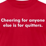 Design ~ Cheering for anyone else is for quitters.