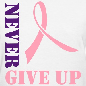 Never Give Up. Pink Ribbon Women's T-Shirts - Women's T-Shirt