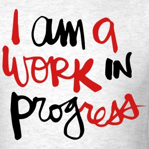 I AM A WORK IN PROGRESS T-Shirts - Men's T-Shirt