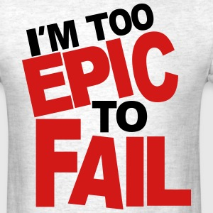 I'M TOO EPIC TO FAIL - Men's T-Shirt