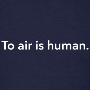 To air is human. T-Shirts - Men's T-Shirt