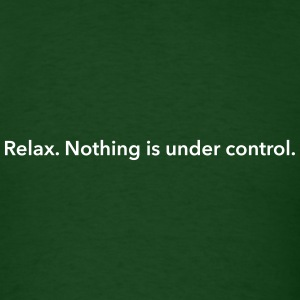 Relax. Nothing is under control. T-Shirts - Men's T-Shirt
