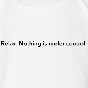 Relax. Nothing is under control. Baby & Toddler Shirts - Baby Short Sleeve One Piece