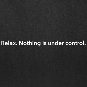 Relax. Nothing is under control. Bags & backpacks - Tote Bag
