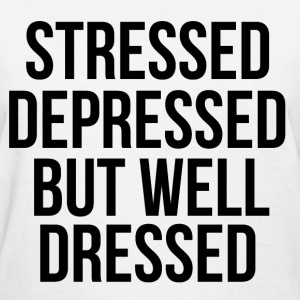 Stressed Depressed But Well Dressed Women's T-Shirts - Women's T-Shirt