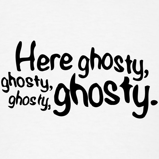 Here ghosty...Men's Tee