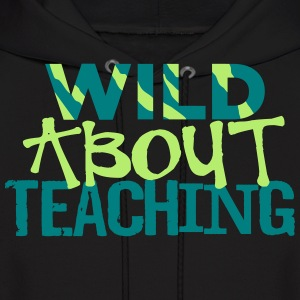 Wild About Teaching Hoodies - Men's Hoodie