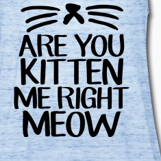 Are You Kitten Me Right Meow Tanks