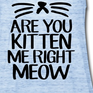 Are You Kitten Me Right Meow Tanks - Women's Flowy Tank Top by Bella