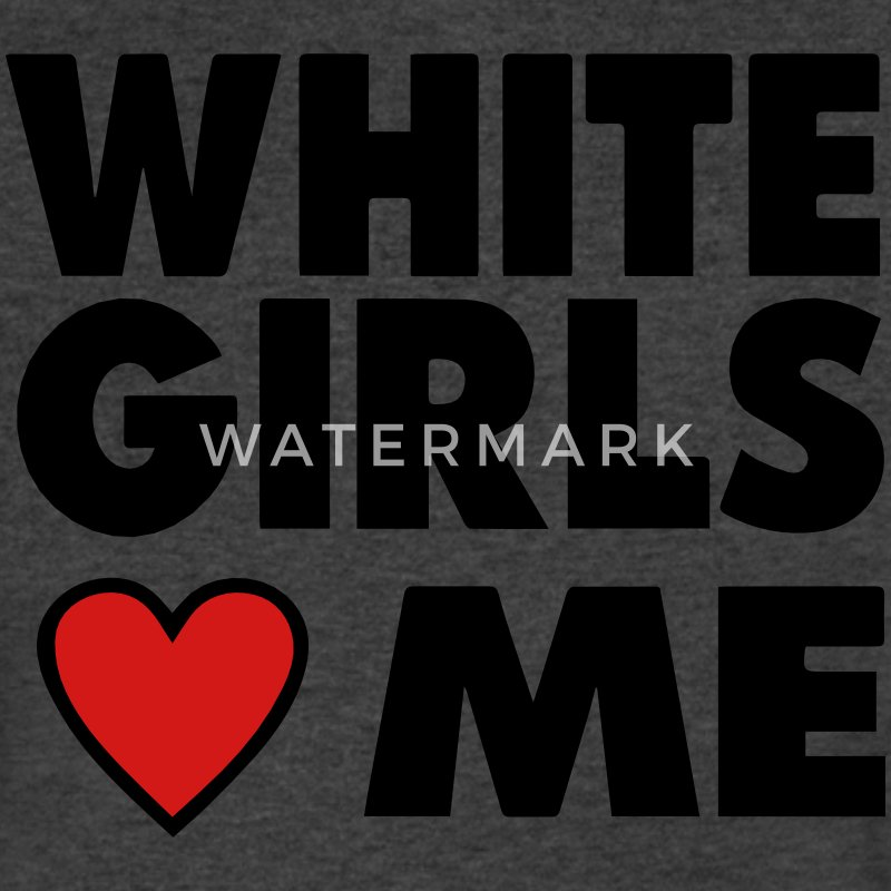 WHITE GIRLS LOVE ME T-Shirts - Men's V-Neck T-Shirt by Canvas