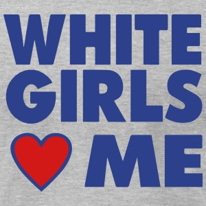 WHITE GIRLS LOVE ME T-Shirts - Men's T-Shirt by American Apparel