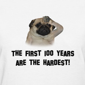 First 100 years are the hardest! - Pug - Women's T-Shirt