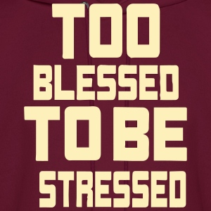 TOO BLESSED  TO BE STRESSED Hoodies - Men's Hoodie