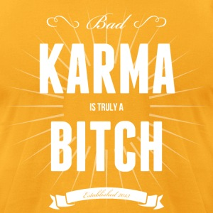 Karma is a bitch T-Shirts - Men's T-Shirt by American Apparel