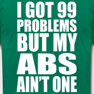 I Got 99 Problems But My Abs Ain't One - Men's T-Shirt by American Apparel